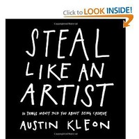 Steal Like an Artist: 10 Things Nobody Told You About Being Creative (9780761169253): Austin Kleon: Books