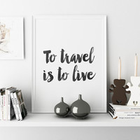 PRINTABLE Art To Travel Is To Live Travel Quote Travel Gifts Home Decor Digital Print Inspirational Quote MOTIVATIONAL Print Quote Print