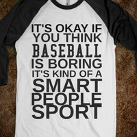 It's Okay If You Think Baseball Is Boring It's for Smart People