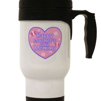 Happy Mother's Day Mommy - Pink Stainless Steel 14oz Travel Mug by TooLoud