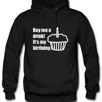 Buy me a drink! It's my birthday. Hoodie