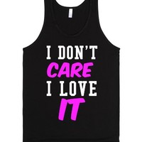 I Don't Care; I LOVE IT!-Unisex Black Tank