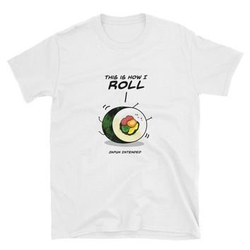 Sushi This is How I Roll Food Pun - Short-Sleeve Unisex T-Shirt