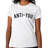 Anti You Funny Trending Tumblr Instagram Graphic Tee Ladies & Unisex Styles School Colors Available