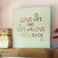 """Love Life And Life Will Love You Back"" Canvas Wall Art"