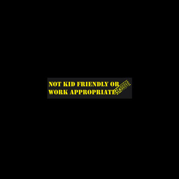 """Not kid friendly or Work appropriate CENSORED"" 11.5x3 Bumper Sticker"
