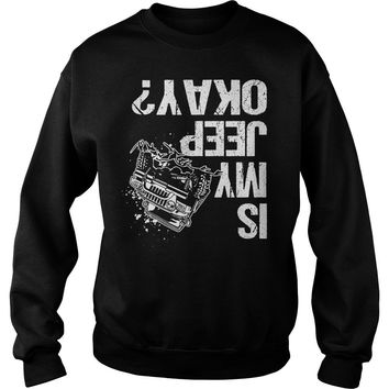 Jeep Lover Off Road Is My Jeep Okay Shirt Sweat Shirt