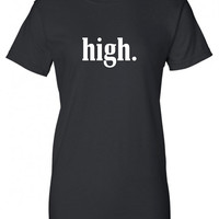 high. high pothead weed pot burnout Funny T-Shirt Tee Shirt T Shirt Mens Ladies Womens Modern Ron bong joint reefer Will Ferrell Tee ML-141