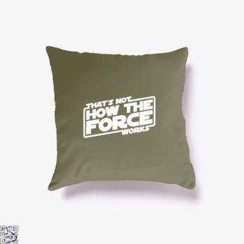 That's Not How The Force Works, Star Wars Throw Pillow Cover