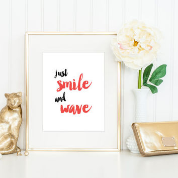 Just Smile and Wave Print / Positive Quotes / Positive Poster / Up to 13x19 Print / Rose Coral, Black, White / Encouraging Quote Print