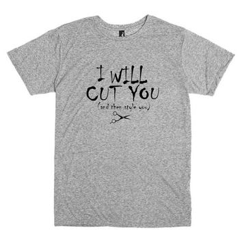 Funny T shirt for hair stylist.  I Will Cut You.  And then Style You.