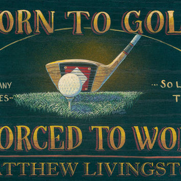 Born to Golf - Forced to Work - Personalized Print - Poster  Sign - Perfect Gift for Dads!