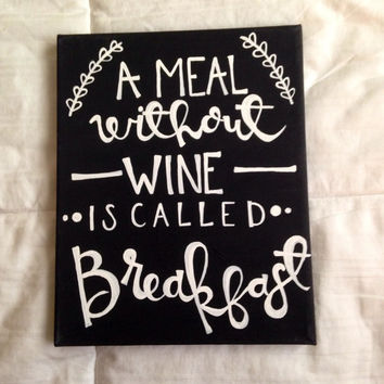 "Canvas quote ""a meal without wine is called breakfast"" 8x10 painting"