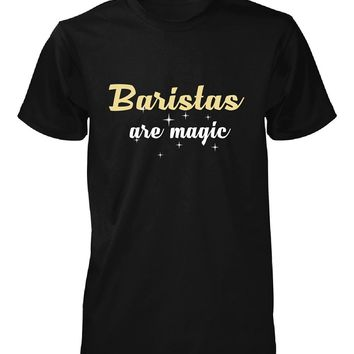 Baristas Are Magic. Awesome Gift - Unisex Tshirt