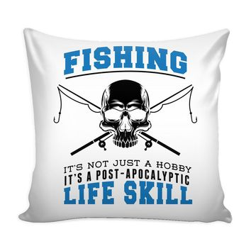 Graphic Pillow Cover Fishing Its Not Just A Hobby Its A Post Apocalyptic Life Skill