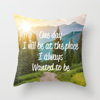 The Place I Always Wanted To Be Throw Pillow by Cooledition