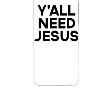 Y'all Need Jesus - iphone 6 Case