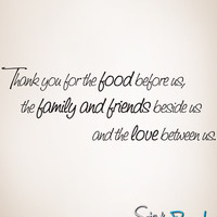 Vinyl Wall Decal Sticker Quote Thank you for the Food before us, the family and friends beside us and the love between us item #891