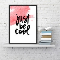 """PRINTABLE ART - One Poster """" Just be Cool!"""