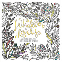 Whatever Is Lovely | A Coloring Book For Reflection and Worship