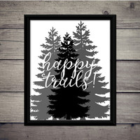 Happy Trails - Adventure - Travel Print - Instant Download - Digital Printable - Classroom - Art - Hike - Wander - Cabin Decor - Gift