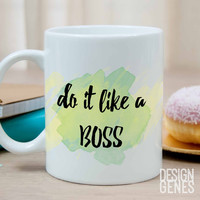 "Like a boss mug, ""do it like a boss"" quote mug"