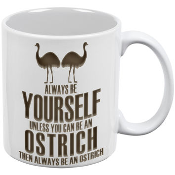 Always Be Yourself Ostrich White All Over Coffee Mug