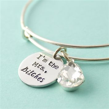 I'm the Mrs, Bitches!- Adjustable Bangle Bracelet - Spiffing Jewelry
