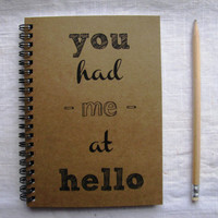 You had me at hello -  5 x 7 journal