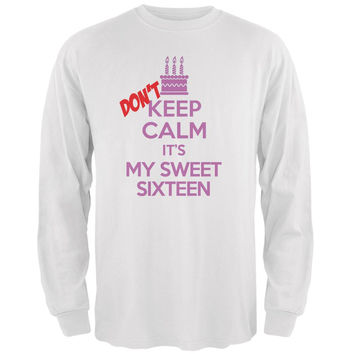 Don't Keep Calm Sweet 16 White Adult Long Sleeve T-Shirt