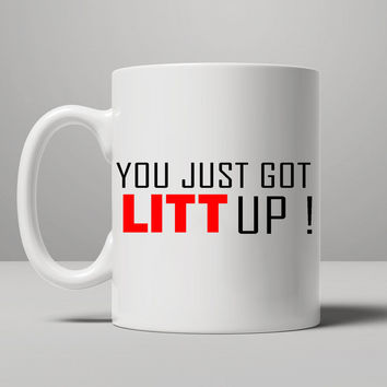 You just got LITT up - Suits Mug, Tea Mug, Coffee Mug