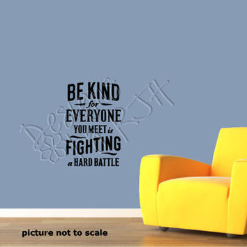 Be Kind For Everyone You Meet Is Fighting a Hard by DesignsByRJH