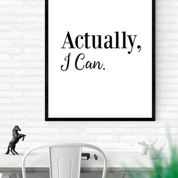 Printable Typographic Poster, Actually I can print, black and white wall decor, motivational print, Quote, Wall decor, Gift for Him or Her