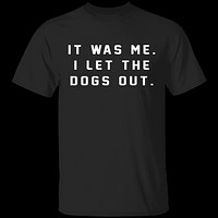 I Let The Dogs Out T-Shirt