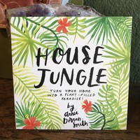 House Jungle: Turn Your Home into a Plant Filled Paradise by Annie Donnan-Smith