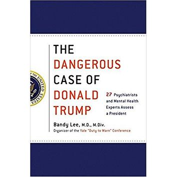 The Dangerous Case of Donald Trump: 27 Psychiatrists and Mental Health Experts Assess a