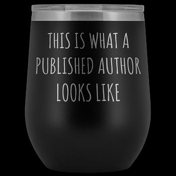 Book Author Gift This is What a Published Author Looks Like Stemless Insulated Wine Tumbler Cup BPA Free 12oz