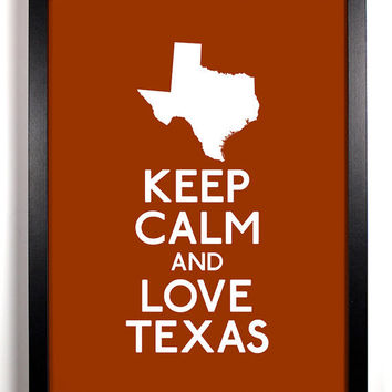 Keep Calm and Love Texas 8 x 10 Print Buy 2 Get 1 FREE Keep Calm and Carry On Keep Calm Art Keep Calm Poster