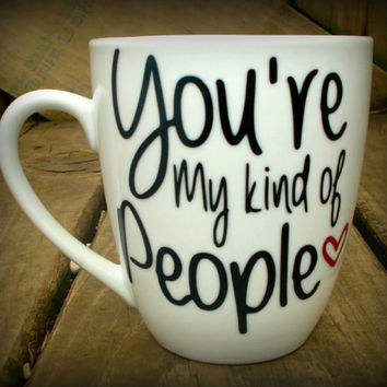 Customizable mug for a friend, You're my kind of People coffee mug, Best Friend Gift, My People mug, Bestfriend Gift