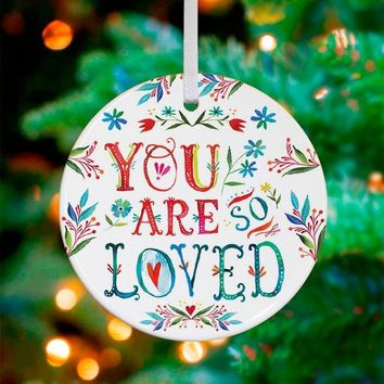 You Are So Loved ~ Ceramic Ornament