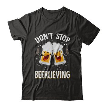 Don't Stop Beerlieving Drinking Beer