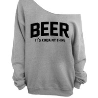 Beer - It's Kinda My Thing - Gray Slouchy Oversized Sweatshirt