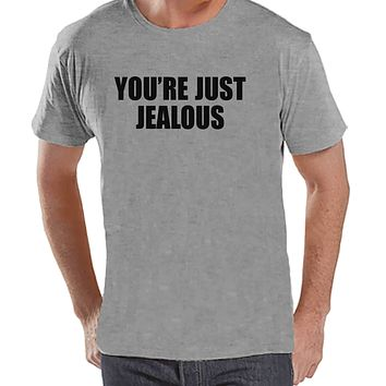 Men's Funny Shirt - You're Just Jealous - Funny Mens Shirts - Jealousy Shirt - Grey Tshirt - Gift for Him - Funny Gift Idea for Boyfriend