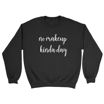 No makeup kinda day funny sweater, sarcasm sweater, gift for her, cute Crewneck Sweatshirt