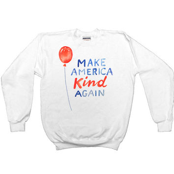 Make America Kind Again -- Unisex Sweatshirt