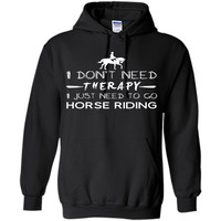 I don't need therapy I just need to go horse riding T-Shirt