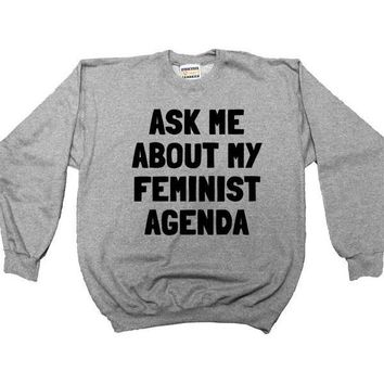 Ask Me About My Feminist Agenda -- Sweatshirt