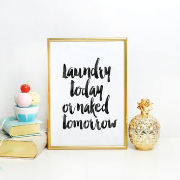Bathroom Decor Bathroom Print Kids Bathroom Decor Bathroom Art Unique Housewarming Gift Laundry today or naked tomorrow Family Bathroom Sign