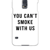 You Can't Smoke With Us - Samsung Galaxy S5 Case