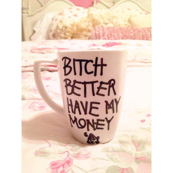 Bitch Better Have My Money Rhianna RhiRhi Funny Drake 6God Mug If You're Reading This Its Too Late